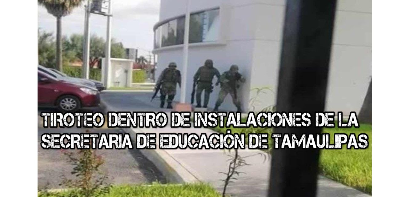 Hombres armados que huían de otro grupo de delincuentes causan pánico al entrar a un edificio de la Secretaría de Educación de Tamaulipas, en Miguel Alemán.